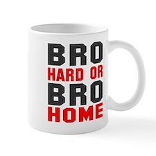 Bro Hard Or Bro Home Small Mug