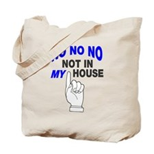 No no no not in my house Tote Bag