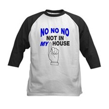 No no no not in my house Tee