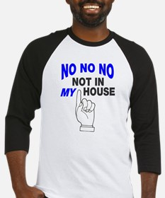 No no no not in my house Baseball Jersey