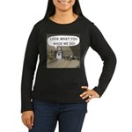 Look What You Made Me Do! Women's Long Sleeve Dark