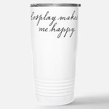 Cosplay makes me happy Travel Mug