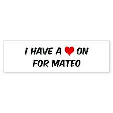 Heart on for Mateo Bumper Bumper Sticker