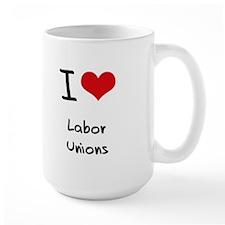 I Love Labor Unions Mug