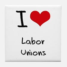 I Love Labor Unions Tile Coaster