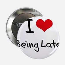 """I Love Being Late 2.25"""" Button"""