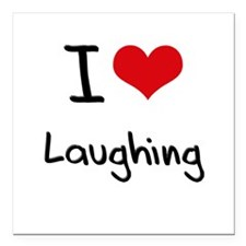 "I Love Laughing Square Car Magnet 3"" x 3"""