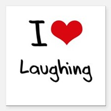 """I Love Laughing Square Car Magnet 3"""" x 3"""""""