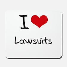 I Love Lawsuits Mousepad
