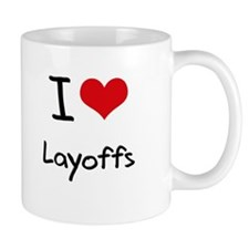 I Love Layoffs Mug