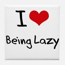 I Love Being Lazy Tile Coaster
