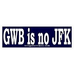 GWB is no JFK Bumper Bumper Sticker