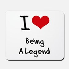I Love Being A Legend Mousepad