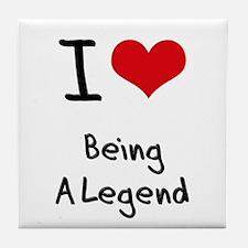 I Love Being A Legend Tile Coaster