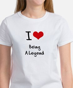 I Love Being A Legend T-Shirt