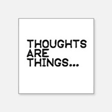 """Thoughts are things Square Sticker 3"""" x 3"""""""