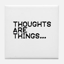 Thoughts are things Tile Coaster