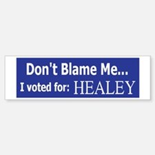 Dont Blaim Me I voted for Healey Bumper Bumper Bumper Sticker