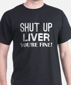 Shut Up Liver Youre Fine T-Shirt