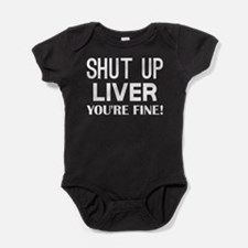 Shut Up Liver Youre Fine Body Suit