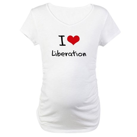 I Love Liberation Maternity T-Shirt