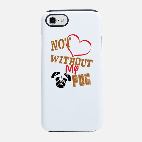 Not Love Without My Pug iPhone 7 Tough Case