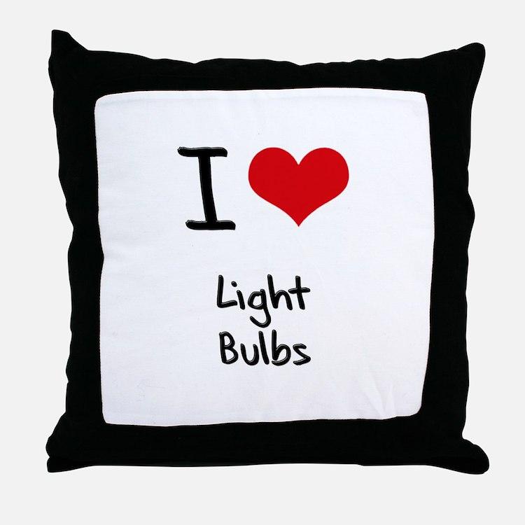 I Love Light Bulbs Throw Pillow