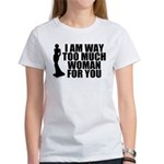 Way Too Much Woman For You Women's T-Shirt