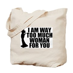 Way Too Much Woman For You Tote Bag