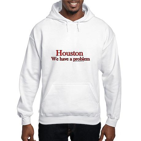 Houston We have a Problem Hooded Sweatshirt