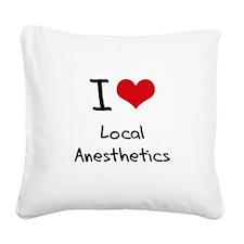 I Love Local Anesthetics Square Canvas Pillow