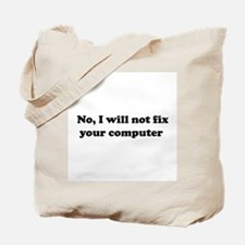 No, I Will Not Fix Your Computer Tote Bag