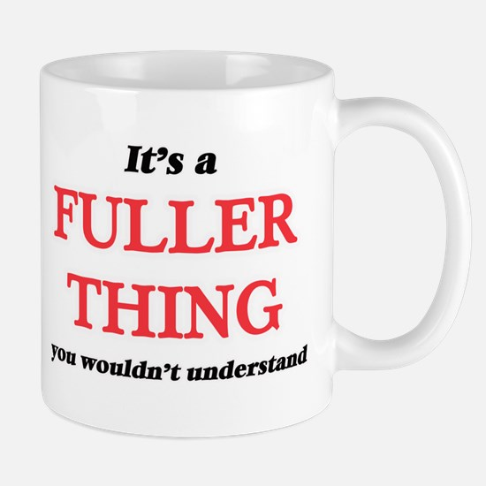 It's a Fuller thing, you wouldn't und Mugs