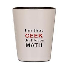 Im that Geek that loves MATH Shot Glass