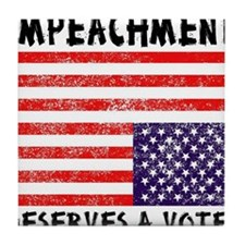 Impeachment Deserves a Vote! Tile Coaster