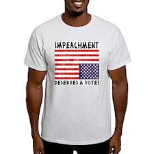 Impeachment Deserves a Vote! T-Shirt