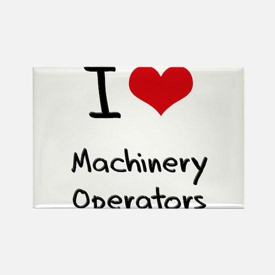 I Love Machinery Operators Rectangle Magnet