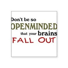 "Openminded...or Brainless? Square Sticker 3"" x 3"""