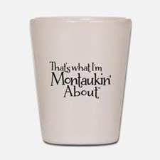 Thats what Im Montaukin About Shot Glass