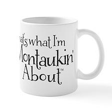 Thats what Im Montaukin About Mug