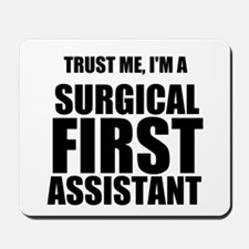 Trust Me, Im A Surgical First Assistant Mousepad