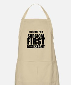 Trust Me, Im A Surgical First Assistant Apron