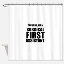 Trust Me, Im A Surgical First Assistant Shower Cur