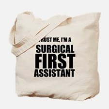 Trust Me, Im A Surgical First Assistant Tote Bag