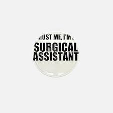 Trust Me, Im A Surgical Assistant Mini Button (100
