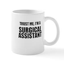 Trust Me, Im A Surgical Assistant Mug