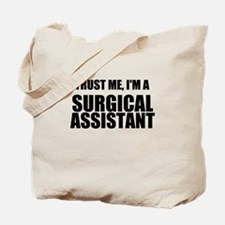 Trust Me, Im A Surgical Assistant Tote Bag