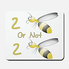2 BEE or not 2 BEE Mousepad