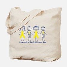 Friends don't let friends fight cancer alone! Tote
