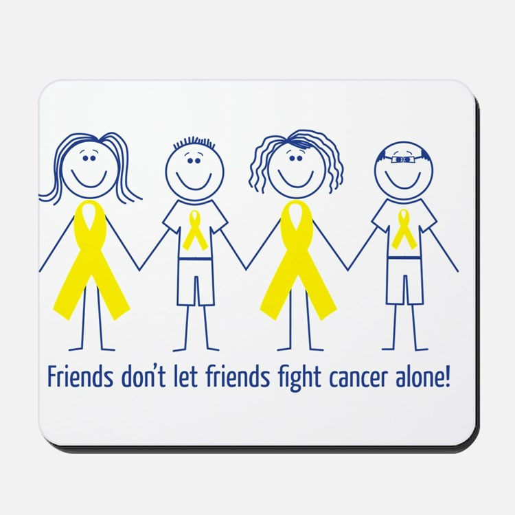 Friends don't let friends fight cancer alone! Mous